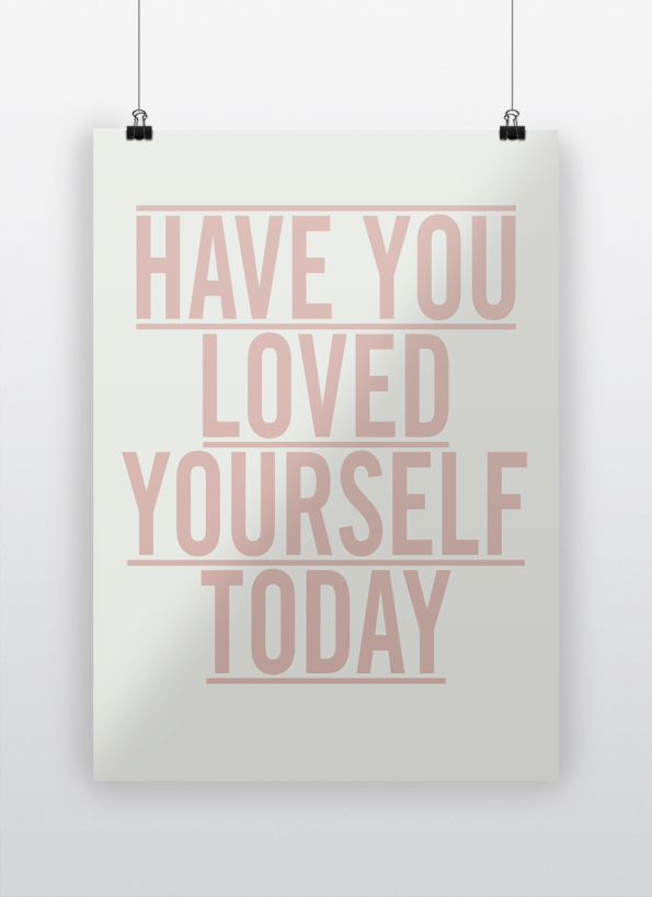 Have you loved yourself today